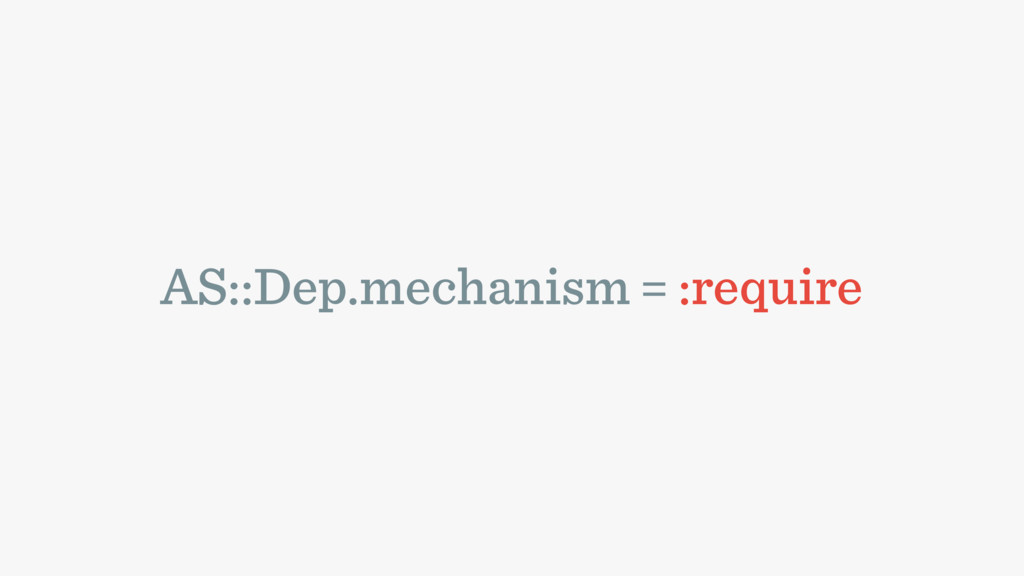 AS::Dep.mechanism = :require