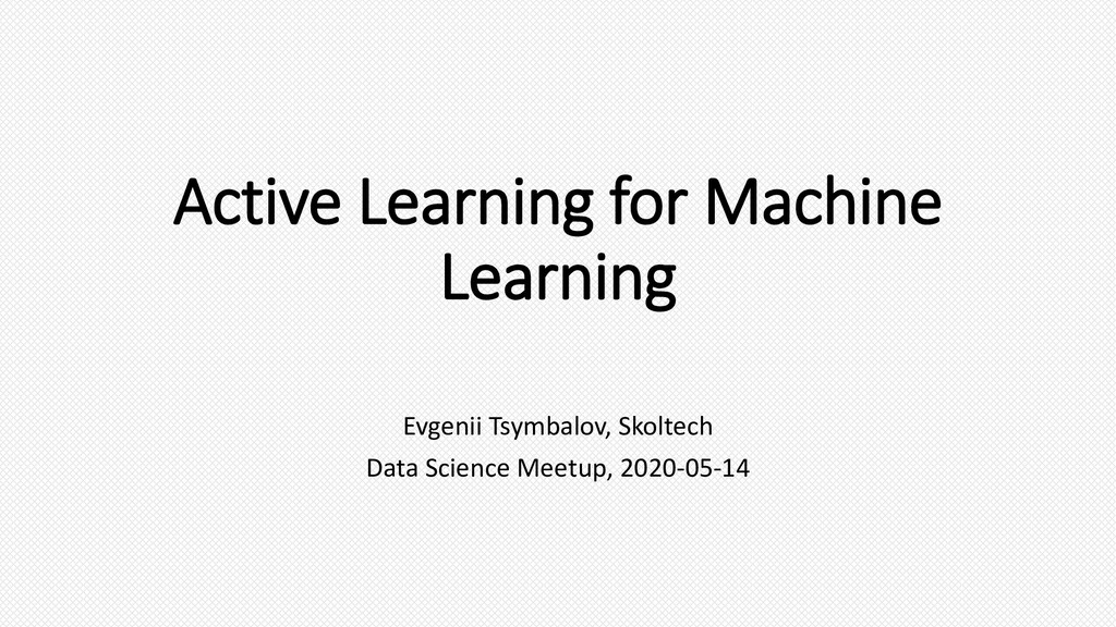Active Learning for Machine Learning Evgenii Ts...