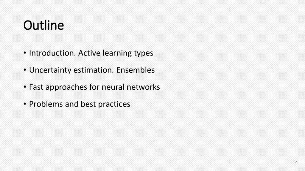 Outline • Introduction. Active learning types •...