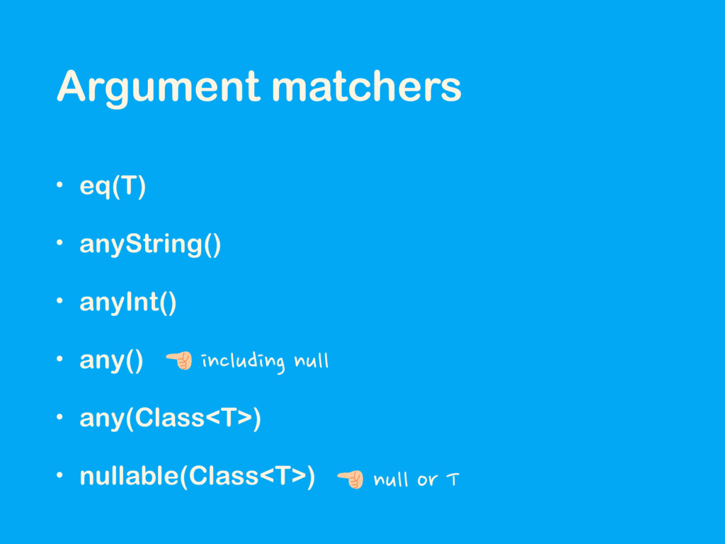 Argument matchers • eq(T) • anyString() • anyIn...