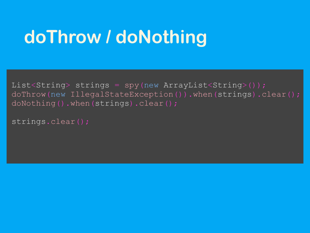 doThrow / doNothing List<String> strings = spy(...
