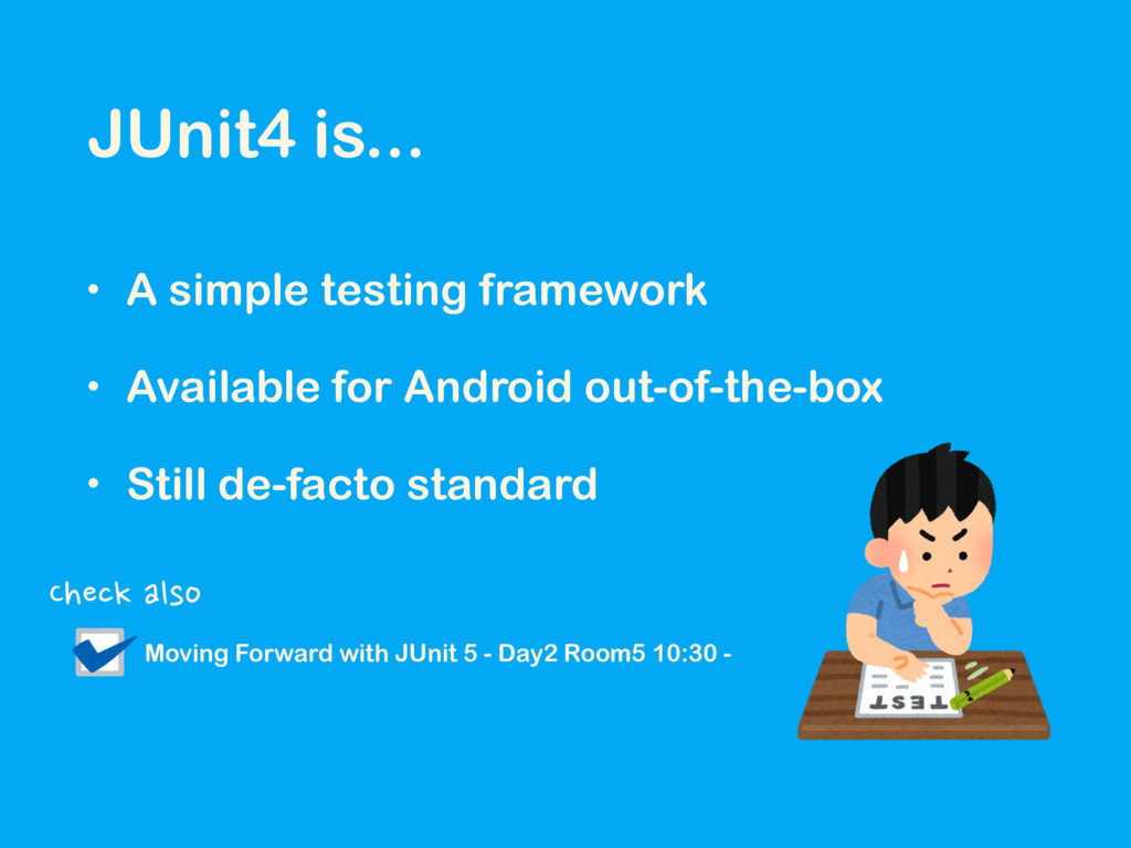 JUnit4 is... • A simple testing framework • Ava...