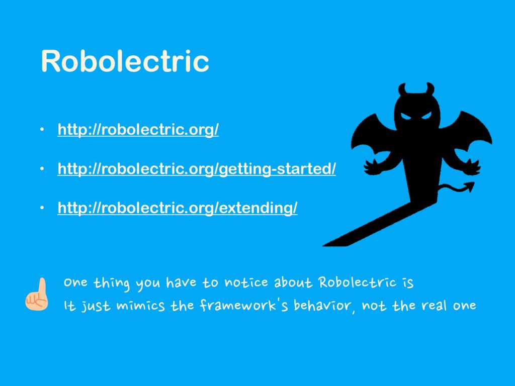 • http://robolectric.org/ • http://robolectric....