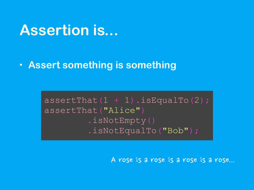 Assertion is... • Assert something is something...
