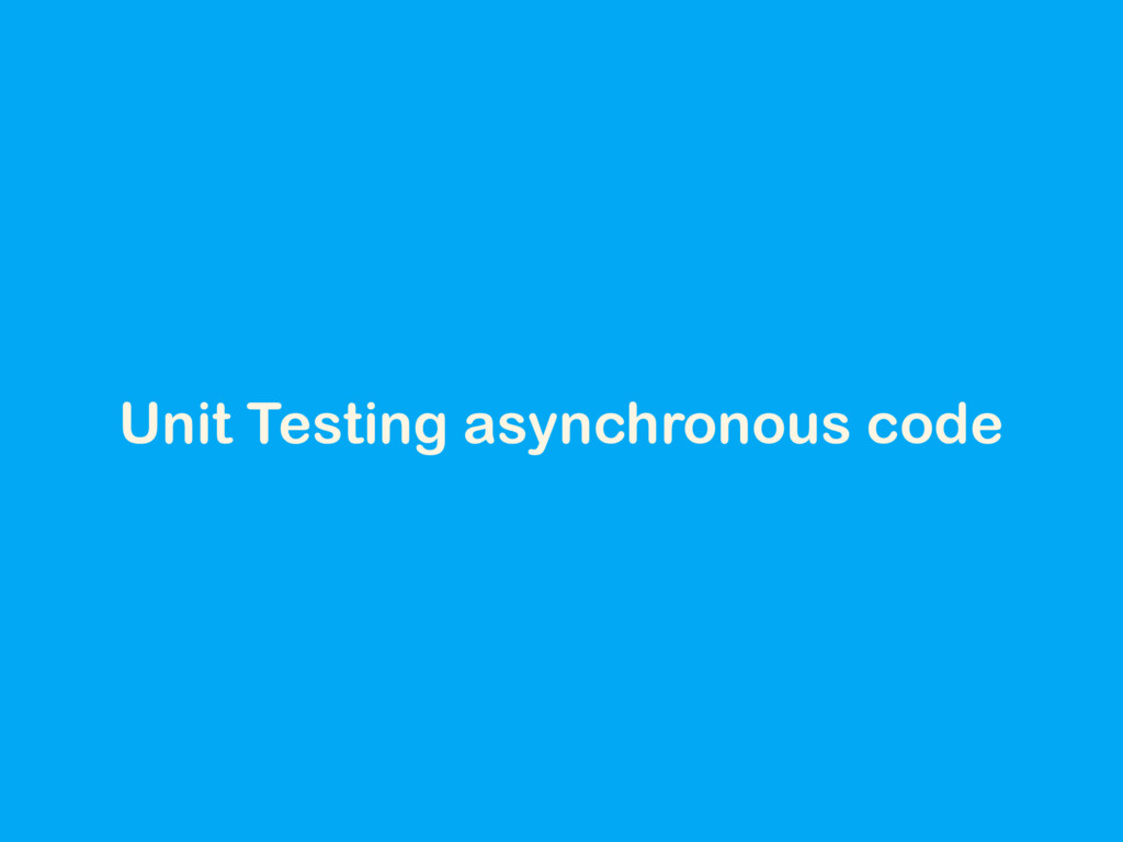 Unit Testing asynchronous code