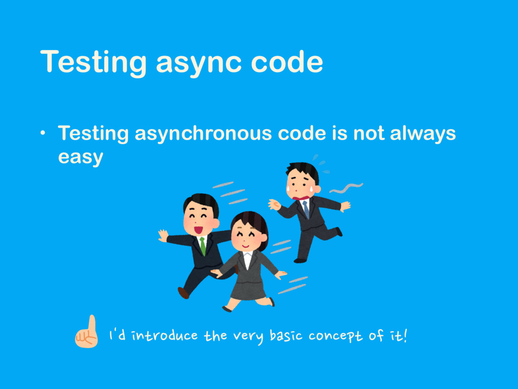 Testing async code • Testing asynchronous code ...