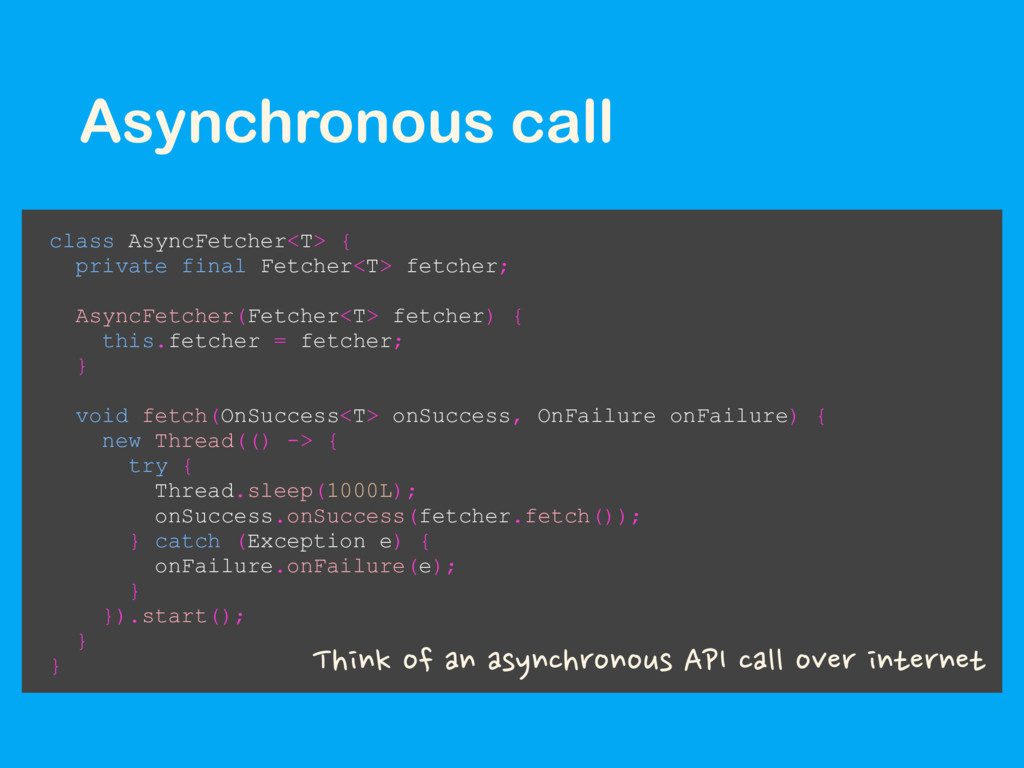 Asynchronous call class AsyncFetcher<T> { priva...