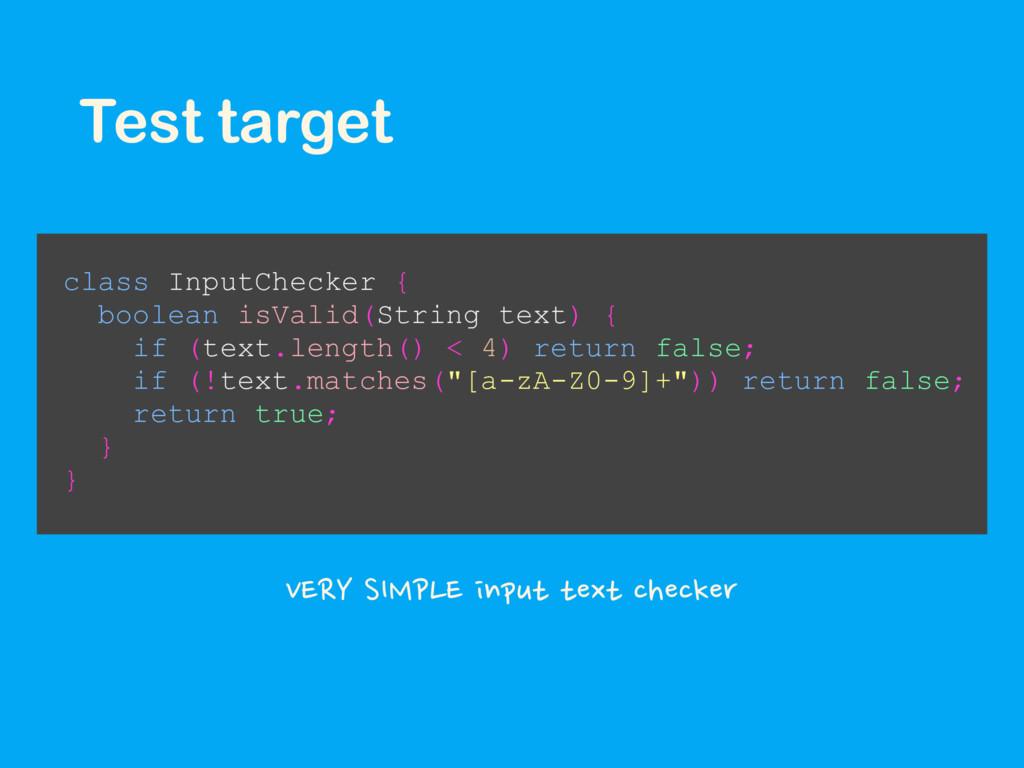 Test target class InputChecker { boolean isVali...