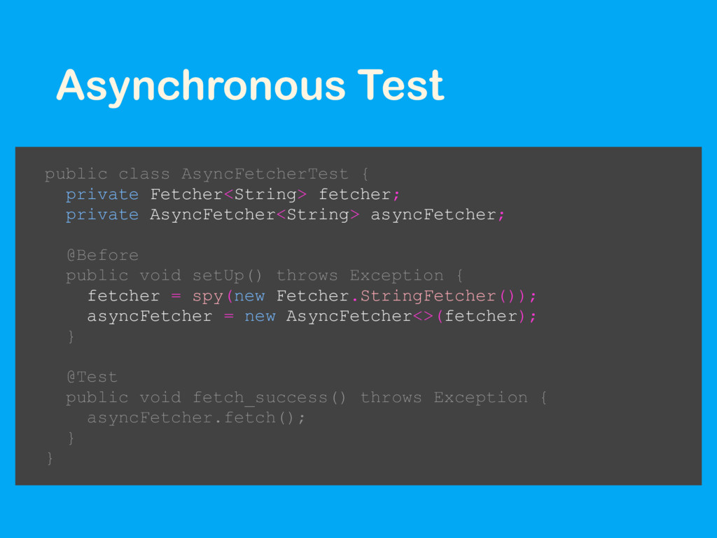 Asynchronous Test public class AsyncFetcherTest...