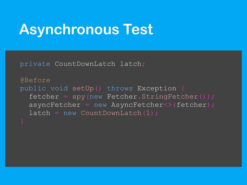 Asynchronous Test private CountDownLatch latch;...