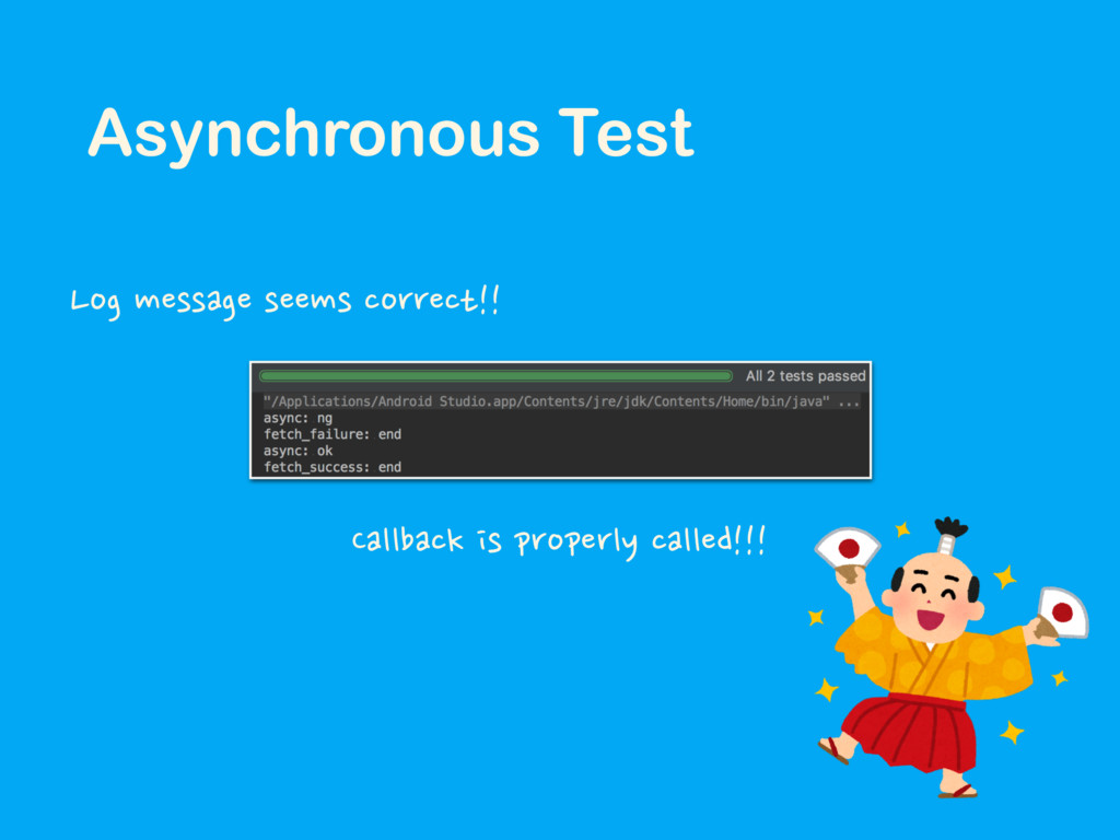 Asynchronous Test Callback is properly called!!...