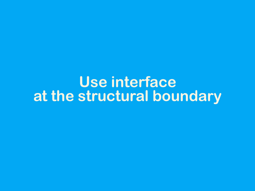 Use interface at the structural boundary