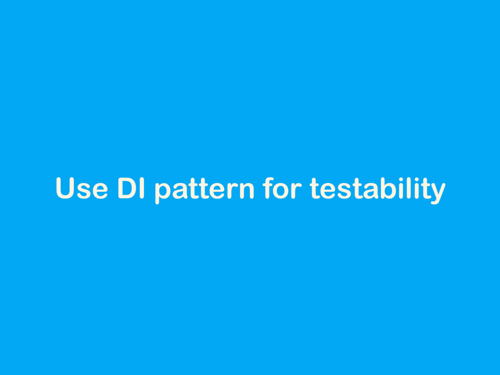 Use DI pattern for testability