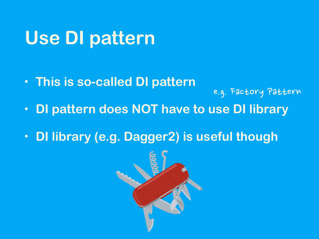 Use DI pattern • This is so-called DI pattern •...