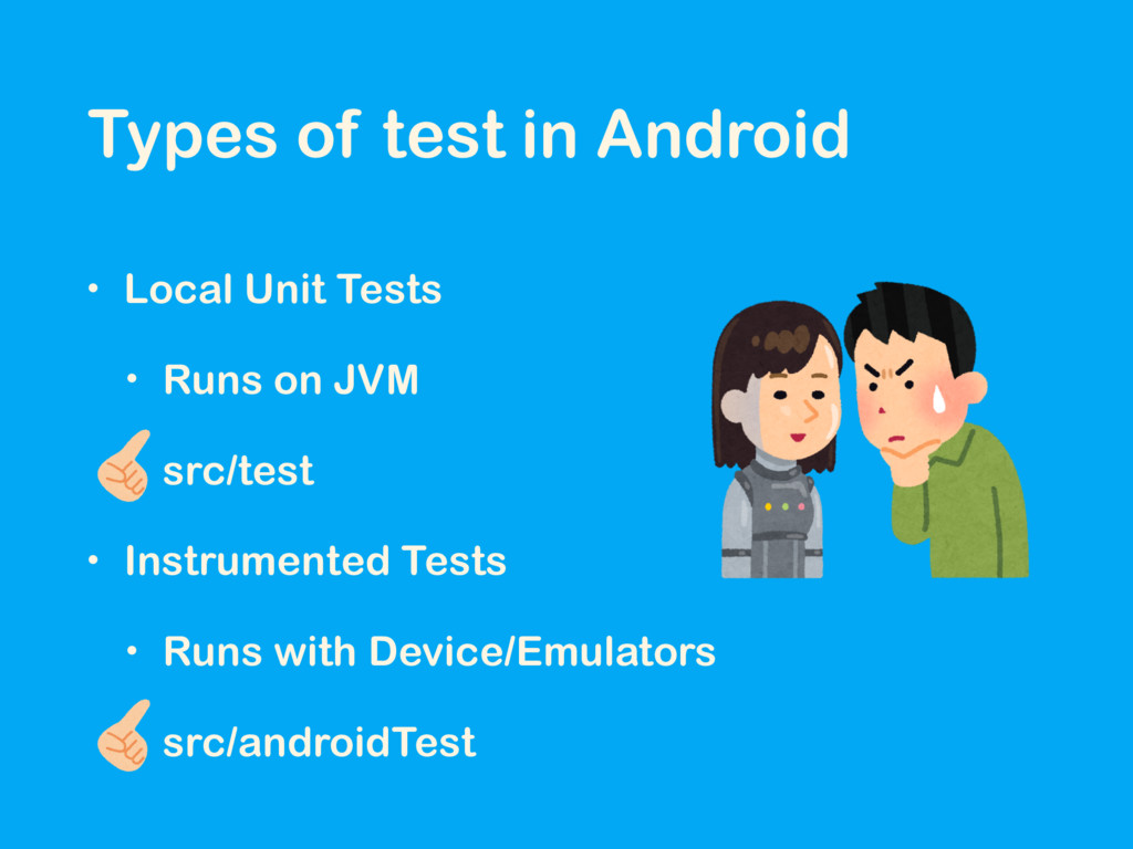 Types of test in Android • Local Unit Tests • R...