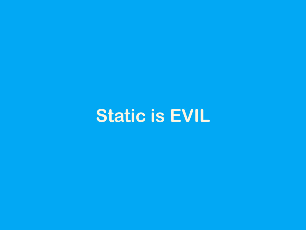 Static is EVIL