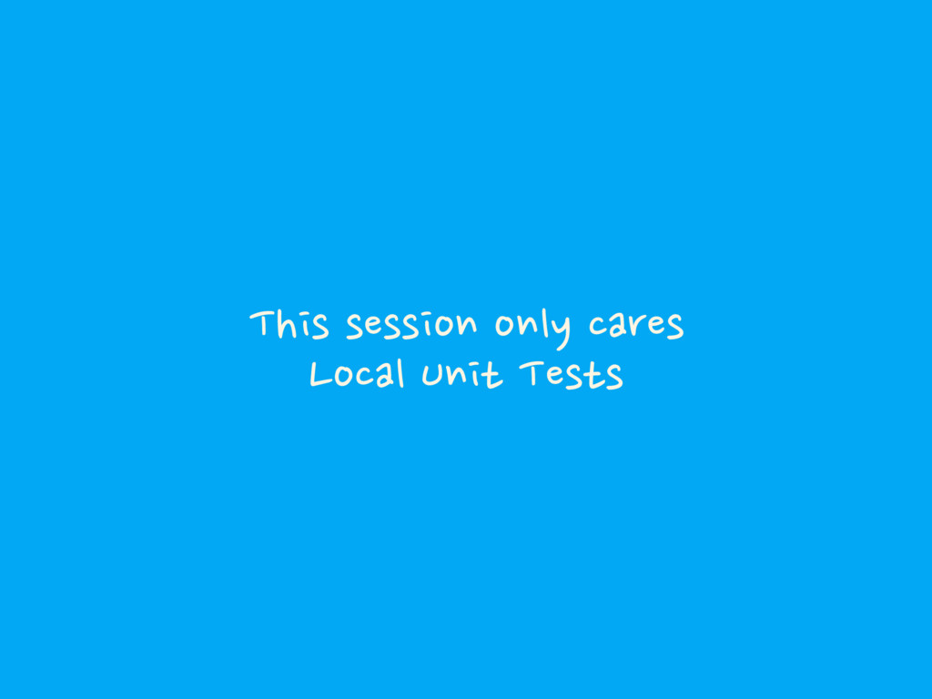 This session only cares Local Unit Tests