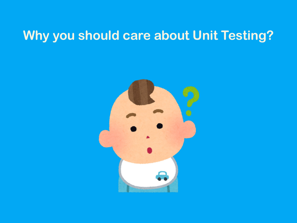 Why you should care about Unit Testing?