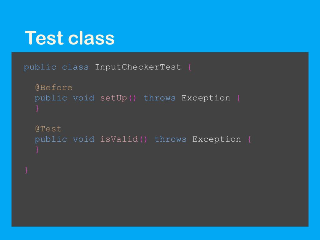 Test class public class InputCheckerTest { @Bef...