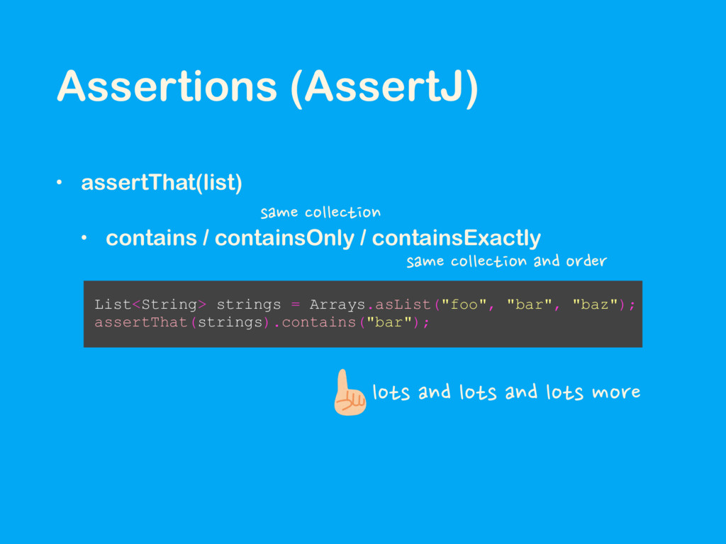 • assertThat(list) • contains / containsOnly / ...