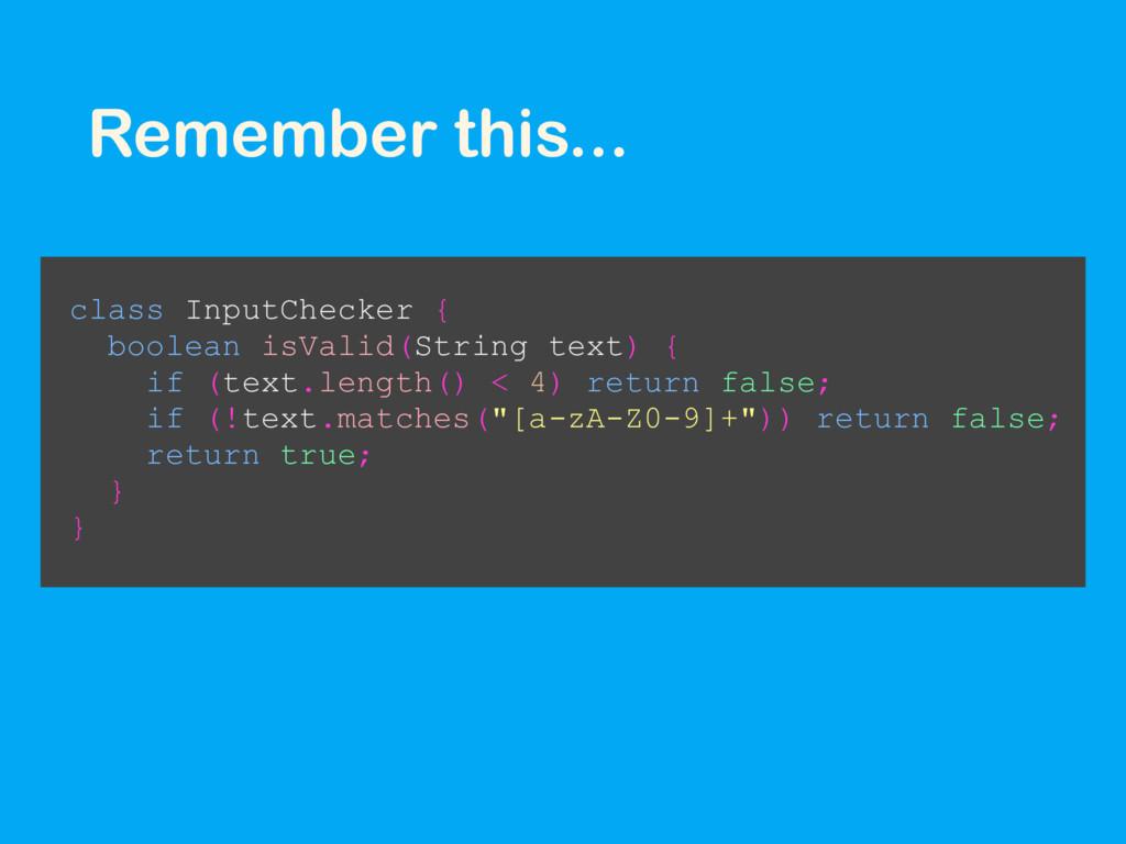 Remember this... class InputChecker { boolean i...