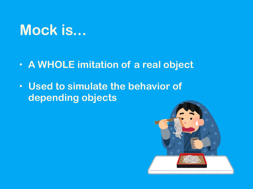Mock is... • A WHOLE imitation of a real object...
