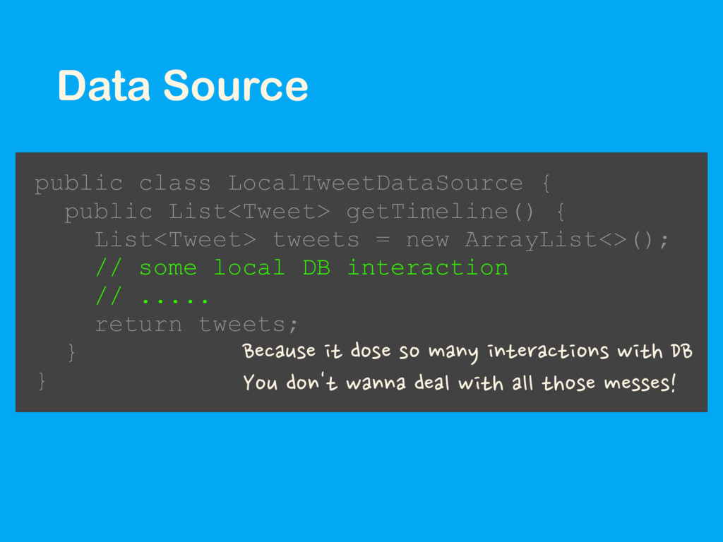 Data Source public class LocalTweetDataSource {...