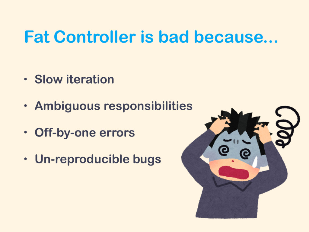 Fat Controller is bad because... • Slow iterati...