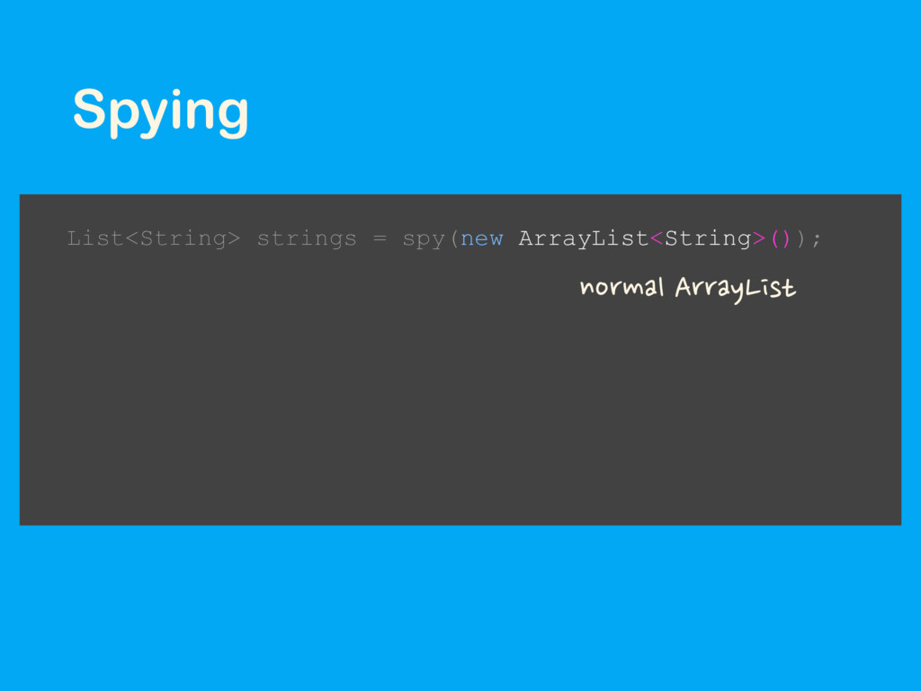 Spying List<String> strings = spy(new ArrayList...