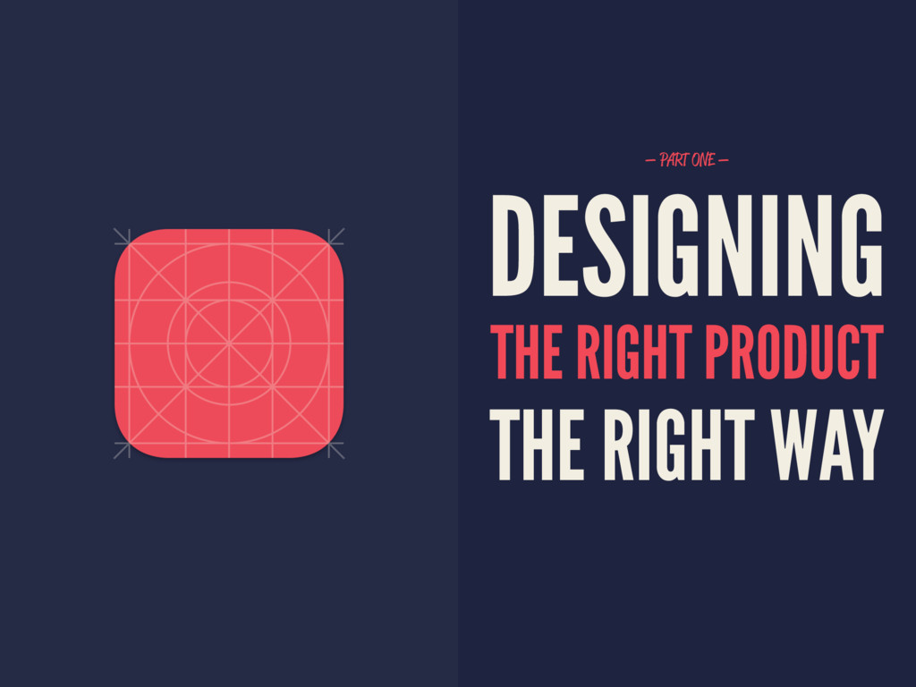 — PART ONE — DESIGNING THE RIGHT PRODUCT THE RI...