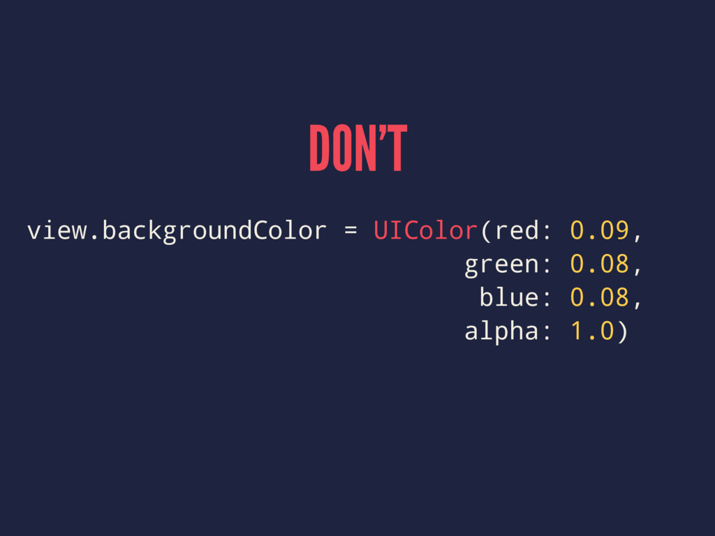 DON'T view.backgroundColor = UIColor(red: 0.09,...