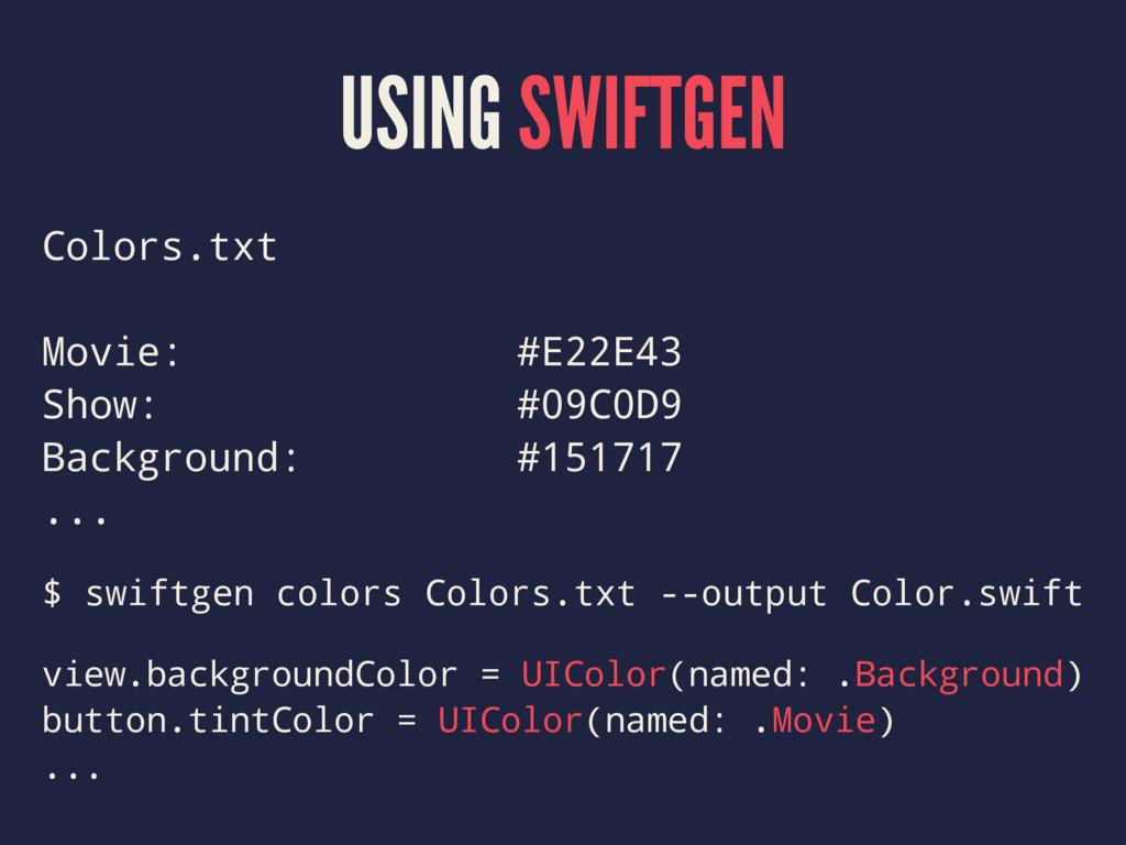 USING SWIFTGEN Colors.txt Movie: #E22E43 Show: ...