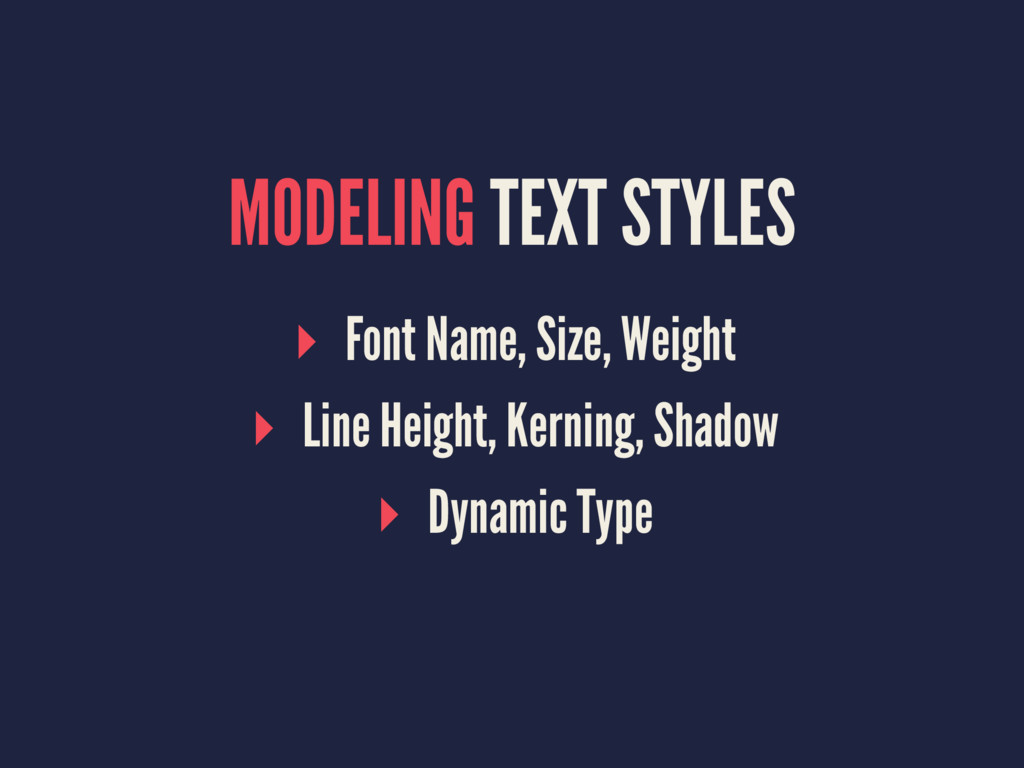 MODELING TEXT STYLES ▸ Font Name, Size, Weight ...