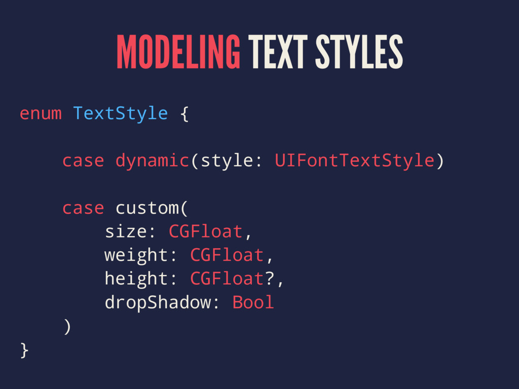 MODELING TEXT STYLES enum TextStyle { case dyna...