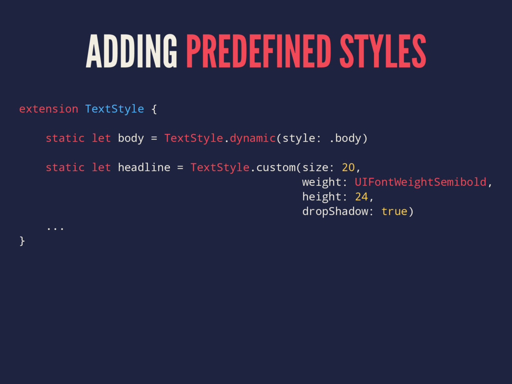 ADDING PREDEFINED STYLES extension TextStyle { ...