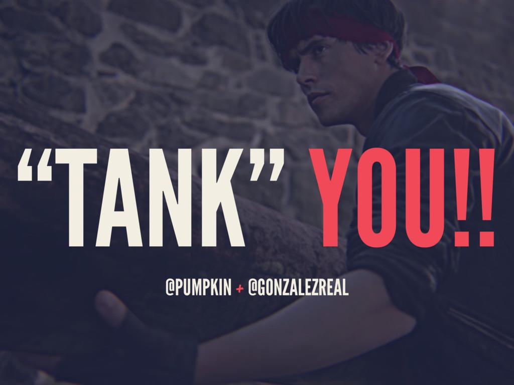 """TANK"" YOU!! @PUMPKIN + @GONZALEZREAL"