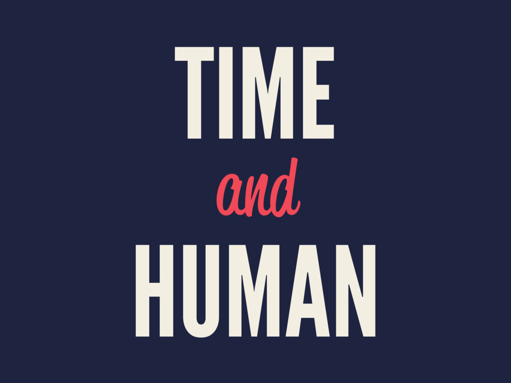 TIME and HUMAN