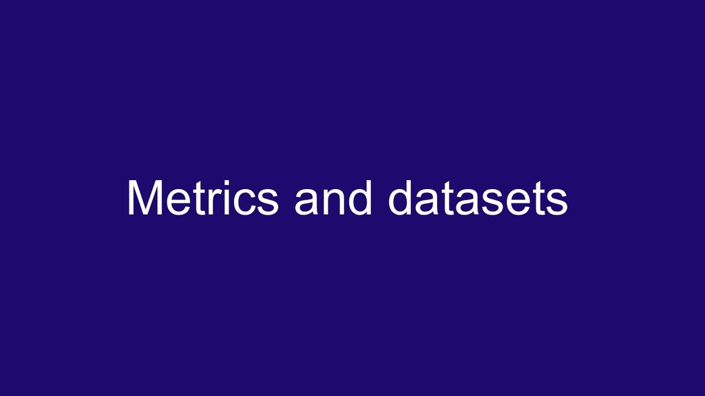 Metrics and datasets