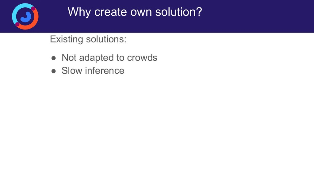 Why create own solution? Existing solutions: ● ...