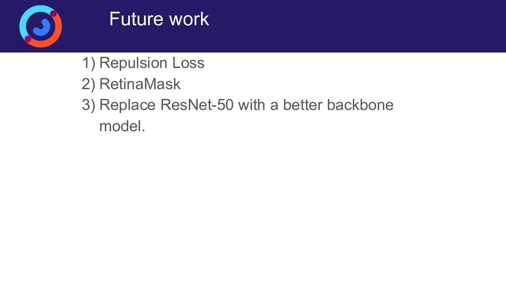 Future work 1) Repulsion Loss 2) RetinaMask 3) ...