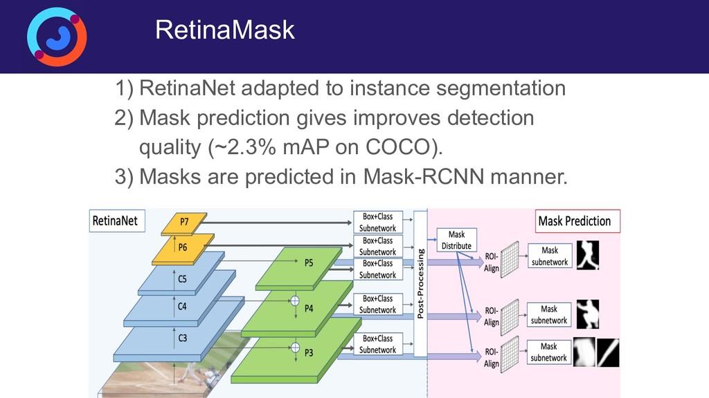 RetinaMask 1) RetinaNet adapted to instance seg...