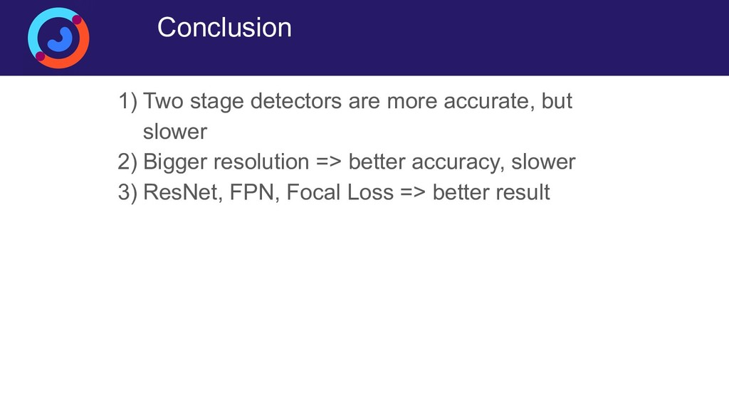 Conclusion 1) Two stage detectors are more accu...