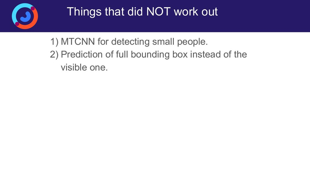 Things that did NOT work out 1) MTCNN for detec...