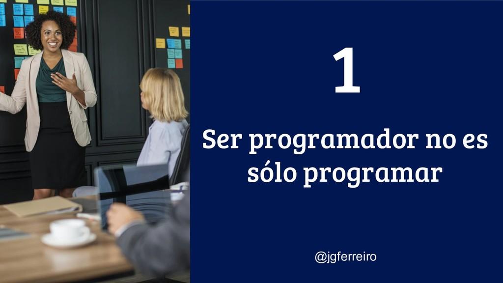 Ser programador no es sólo programar @jgferreir...