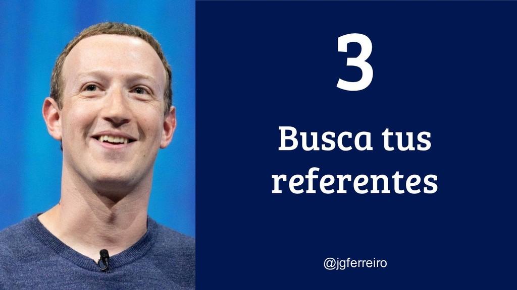 Busca tus referentes @jgferreiro 3