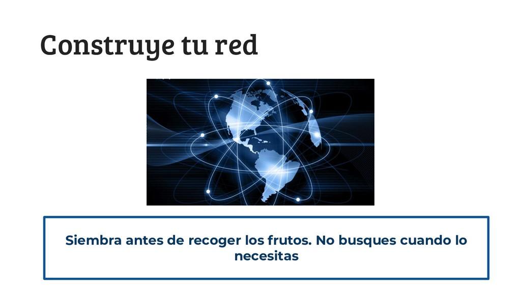 @jgferreiro Construye tu red Siembra antes de r...
