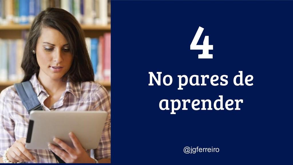 No pares de aprender @jgferreiro 4