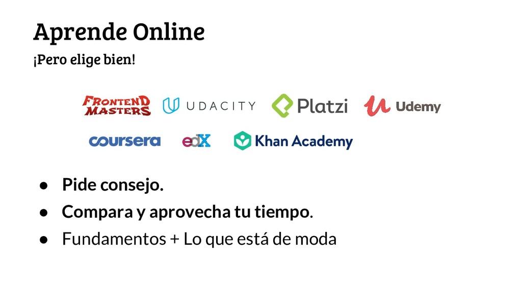 Aprende Online ¡Pero elige bien! ● Pide consejo...