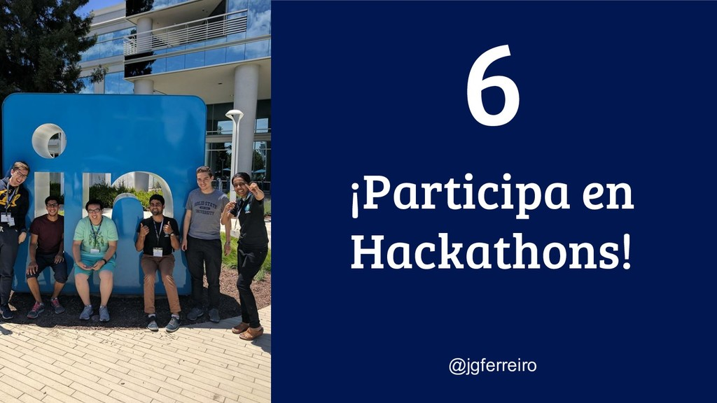¡Participa en Hackathons! @jgferreiro 6