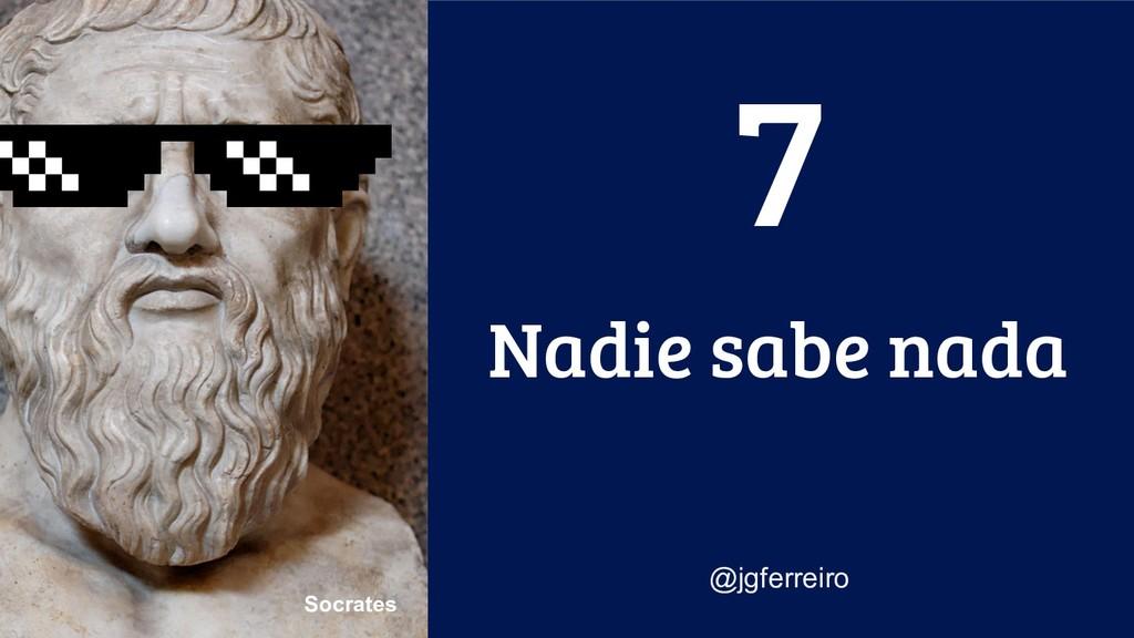 Nadie sabe nada @jgferreiro Socrates 7